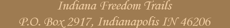 Indiana Freedom Trails, P.O. Box 2917, Indianapolis IN 46206